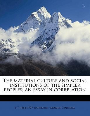 The Material Culture and Social Institutions of the Simpler Peoples ...
