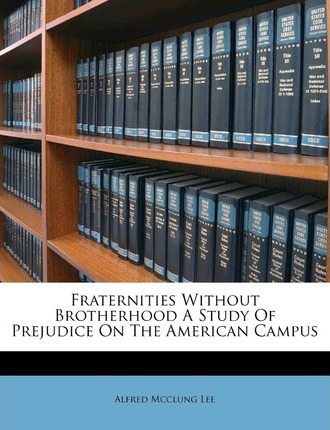 Fraternities Without Brotherhood a Study of Prejudice on the American Campus