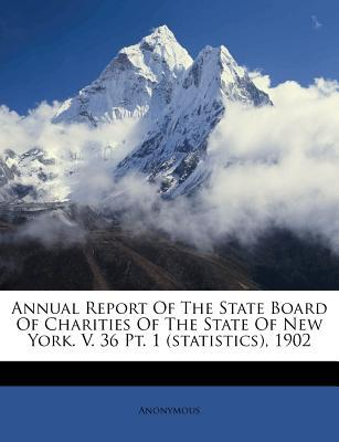 Annual Report of the State Board of Charities of the State of New York. V. 36 PT. 1 (Statistics), 1902