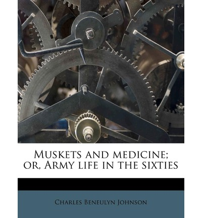 Muskets and Medicine; Or, Army Life in the Sixties