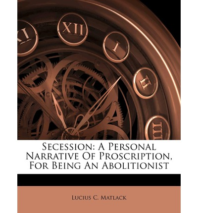 Secession : A Personal Narrative of Proscription, for Being an Abolitionist