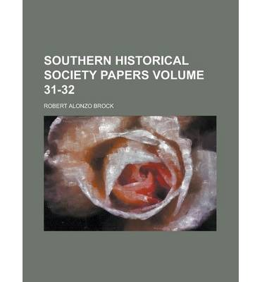Southern Historical Society Papers Volume 31-32