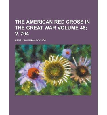 The American Red Cross in the Great War Volume 46; V. 704