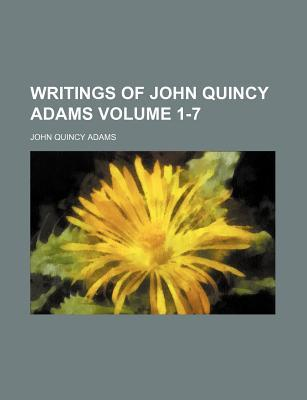 Writings of John Quincy Adams Volume 1-7