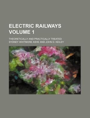 Electric Railways Volume 1; Theoretically and Practically Treated