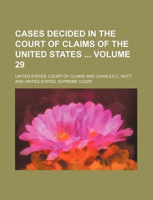 Cases Decided in the Court of Claims of the United States Volume 29