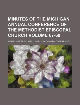 Minutes of the Michigan Annual Conference of the Methodist Episcopal Church Volume 67-69
