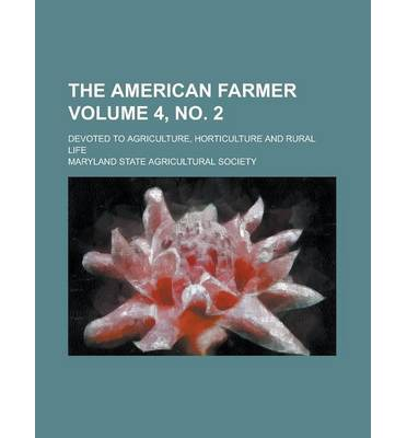 The American Farmer; Devoted to Agriculture, Horticulture and Rural Life Volume 4, No. 2