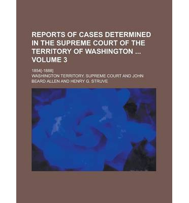 Reports of Cases Determined in the Supreme Court of the Territory of Washington; 1854[-1888] Volume 3