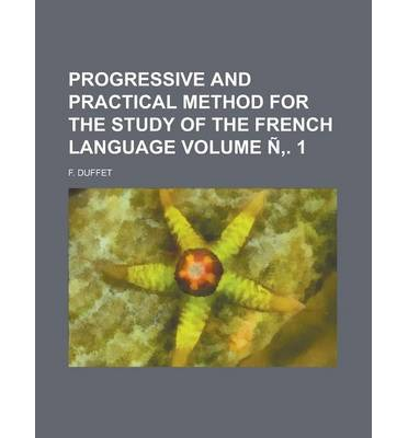 Progressive and Practical Method for the Study of the French Language Volume N . 1