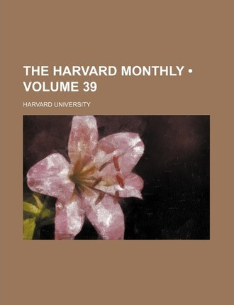 The Harvard Monthly (Volume 39 )