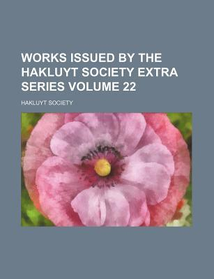 Works Issued by the Hakluyt Society Extra Series Volume 22