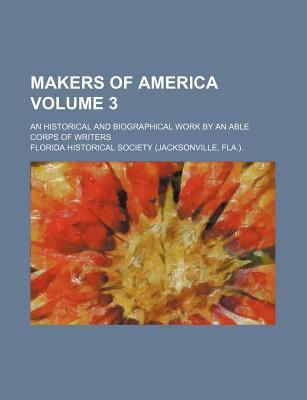Makers of America Volume 3; An Historical and Biographical Work by an Able Corps of Writers