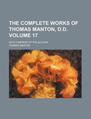 The Complete Works of Thomas Manton, D.D. Volume 17; With a Memoir of the Author