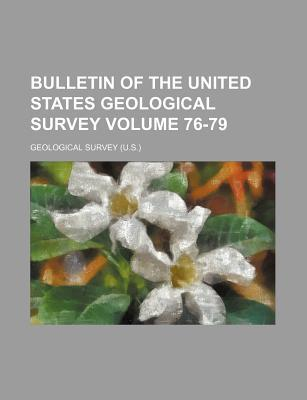 Bulletin of the United States Geological Survey Volume 76-79
