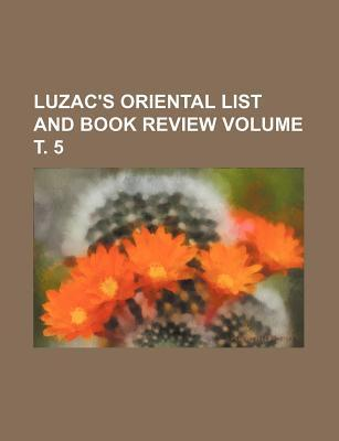 Luzac's Oriental List and Book Review Volume . 5