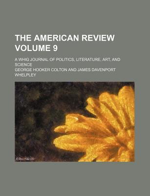 The American Review Volume 9; A Whig Journal of Politics, Literature, Art, and Science