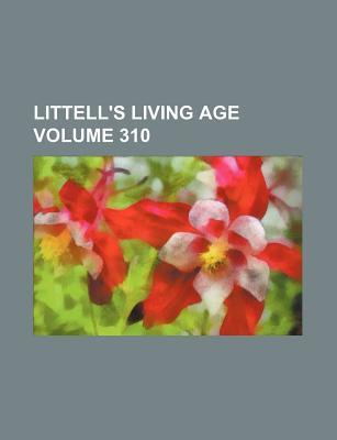 Littell's Living Age Volume 310