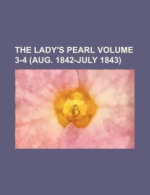 The Lady's Pearl Volume 3-4 (Aug. 1842-July 1843)