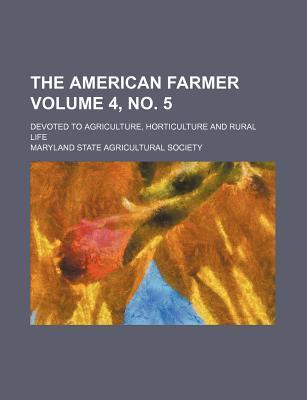 The American Farmer; Devoted to Agriculture, Horticulture and Rural Life Volume 4, No. 5