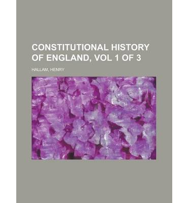 Constitutional History of England, Vol 1 of 3