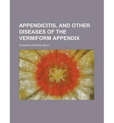 Ebook-Downloads kostenlos uk Appendicitis, and Other Diseases of the Vermiform Appendix by Howard Atwood Kelly in German FB2