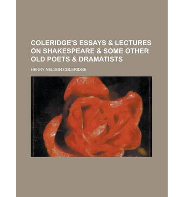 """essays on coleridge Free essay: because it is unprovoked, it fits coleridge's definition of sin: """"a sin is an evil which has its ground or origin in the agent, and not in the."""