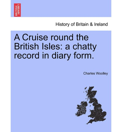A Cruise Round the British Isles : A Chatty Record in Diary Form.