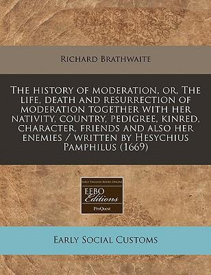 Descarga gratuita de libros de costeo. The History of Moderation, Or, the Life, Death and Resurrection of Moderation Together with Her Nativity, Country, Pedigree, Kinred, Character, Friends and Also Her Enemies  Written by Hesychius Pamphilu PDF DJVU