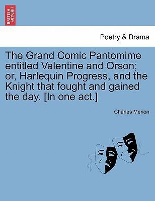 Download di audiolibri in francese The Grand Comic Pantomime Entitled Valentine and Orson; Or, Harlequin Progress, and the Knight That Fought and Gained the Day. [In One Act.] in Italian PDF by Charles Merion 9781241085261