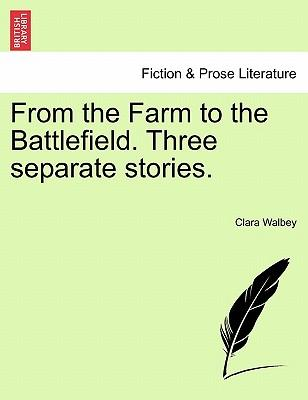 From the Farm to the Battlefield. Three Separate Stories.