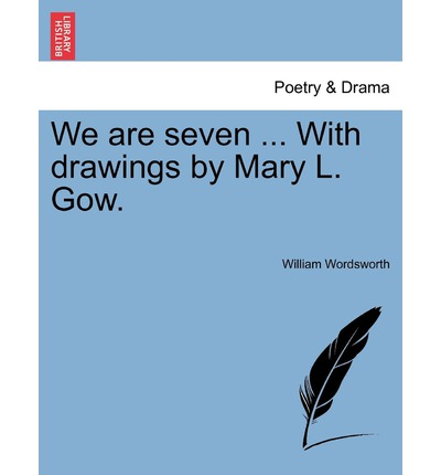 a literary analysis of we are seven by wordsworth We are seven is a poem written by william wordsworth and published in his lyrical ballads it describes a discussion between an adult poetic speaker and a little cottage girl about the number of brothers and sisters who dwell with her.