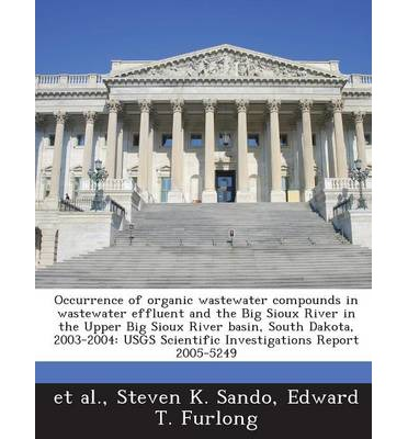 Occurrence of Organic Wastewater Compounds in Wastewater Effluent and the Big Sioux River in the Upper Big Sioux River Basin, South Dakota, 2003-2004