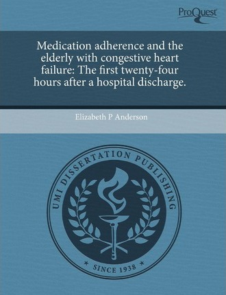 Medication Adherence and the Elderly with Congestive Heart Failure: The First Twenty-Four Hours After a Hospital Discharge