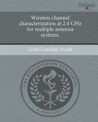 Wireless Channel Characterization at 2.4 Ghz for Multiple Antenna Systems