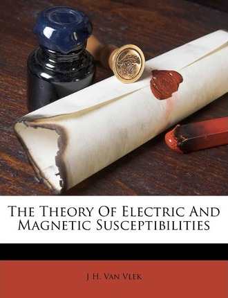 The Theory of Electric and Magnetic Susceptibilities