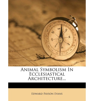 Animal Symbolism in Ecclesiastical Architecture...