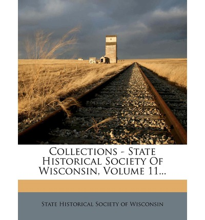 Collections - State Historical Society of Wisconsin, Volume 11...