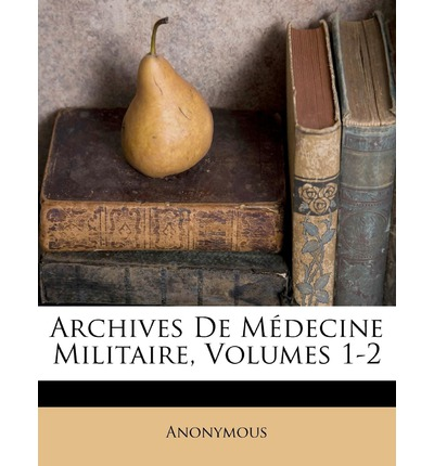 Archives de Medecine Militaire, Volumes 1-2