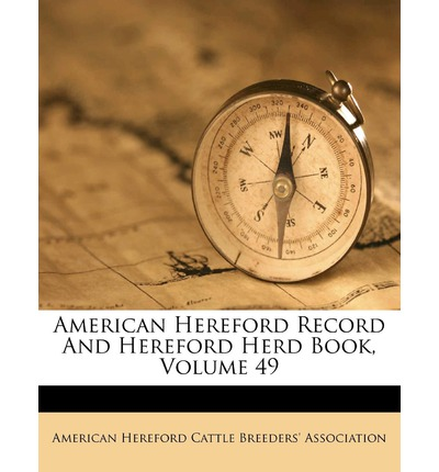 American Hereford Record and Hereford Herd Book, Volume 49