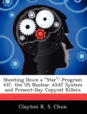 Shooting Down a Star : Program 437, the Us Nuclear Asat System and Present-Day Copycat Killers