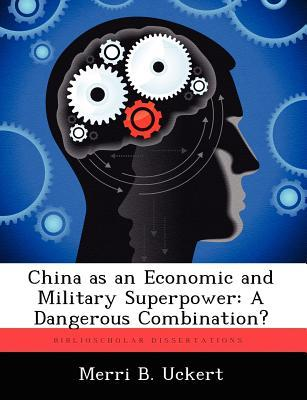 China as an Economic and Military Superpower : A Dangerous Combination?