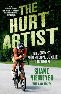 The Hurt Artist : My Journey from Suicidal Junkie to Ironman