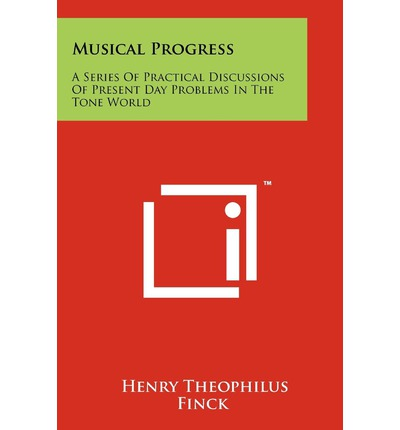 Musical Progress : A Series of Practical Discussions of Present Day Problems in the Tone World