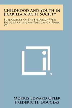Childhood and Youth in Jicarilla Apache Society : Publications of the Frederick Webb Hodge Anniversary Publication Fund, V5