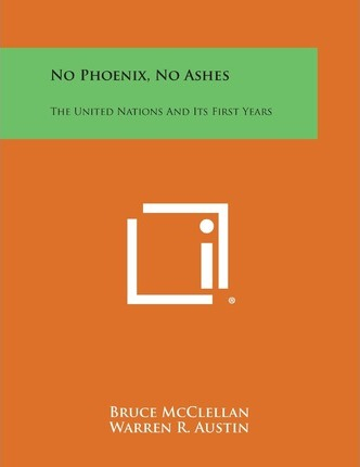 No Phoenix, No Ashes : The United Nations and Its First Years