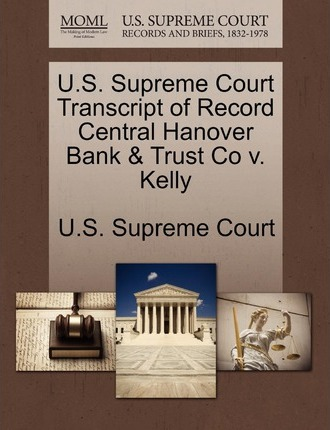 U.S. Supreme Court Transcript of Record Central Hanover Bank & Trust Co V. Kelly