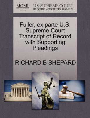 Fuller, Ex Parte U.S. Supreme Court Transcript of Record with Supporting Pleadings