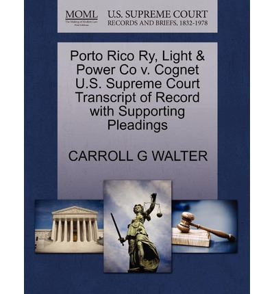Porto Rico Ry, Light & Power Co V. Cognet U.S. Supreme Court Transcript of Record with Supporting Pleadings