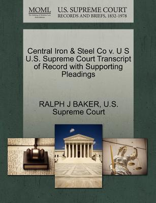 Central Iron & Steel Co V. U S U.S. Supreme Court Transcript of Record with Supporting Pleadings